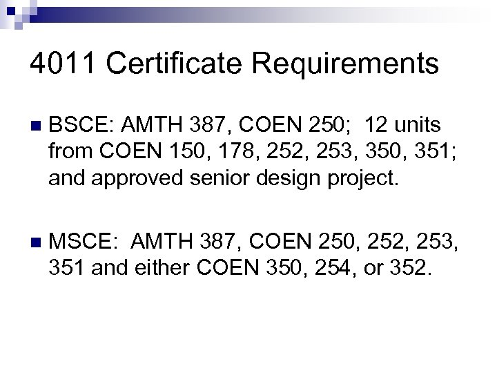 4011 Certificate Requirements n BSCE: AMTH 387, COEN 250; 12 units from COEN 150,