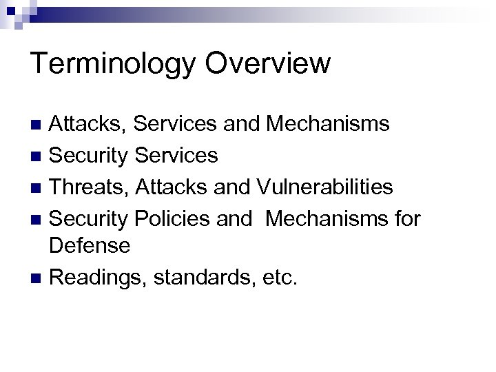 Terminology Overview Attacks, Services and Mechanisms n Security Services n Threats, Attacks and Vulnerabilities