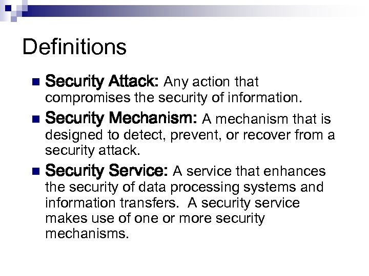 Definitions n Security Attack: Any action that compromises the security of information. n Security