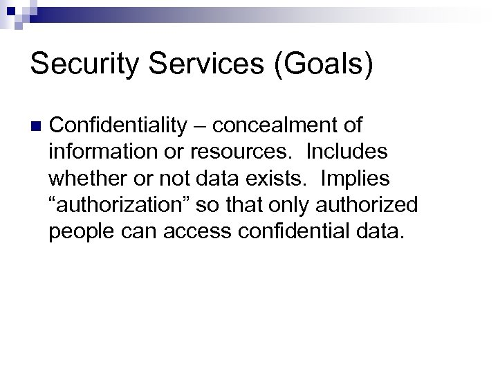 Security Services (Goals) n Confidentiality – concealment of information or resources. Includes whether or