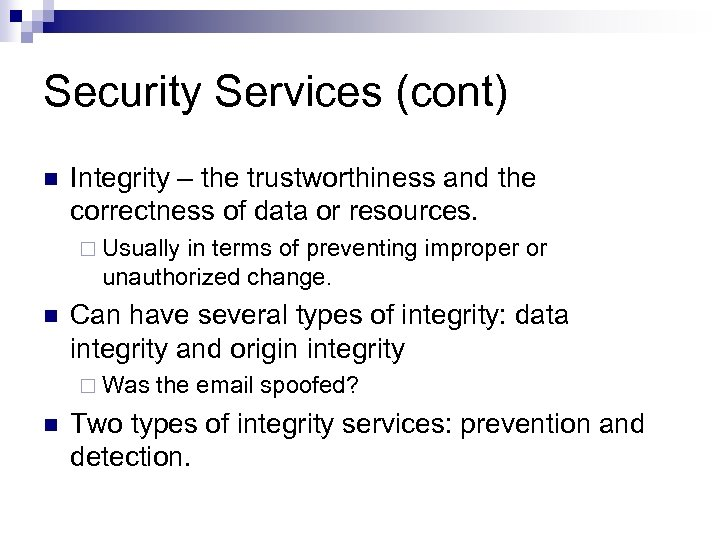 Security Services (cont) n Integrity – the trustworthiness and the correctness of data or