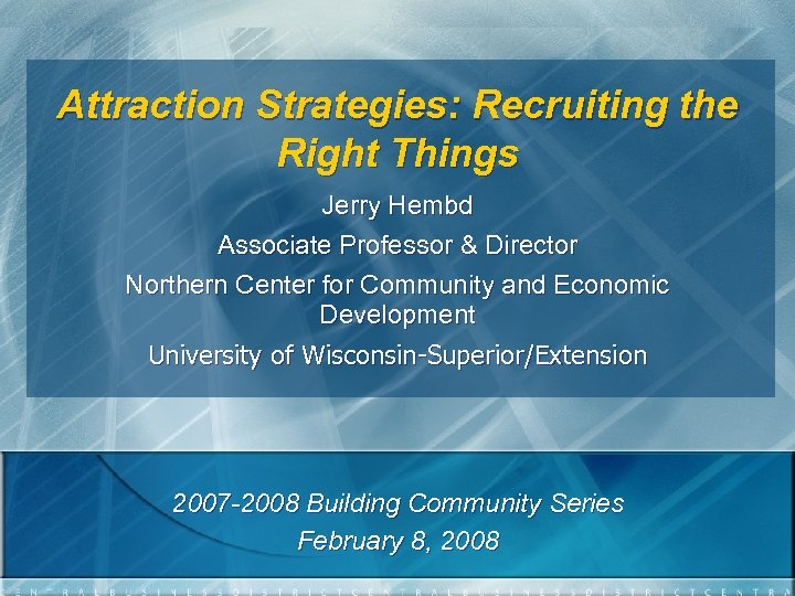 Attraction Strategies: Recruiting the Right Things Jerry Hembd Associate Professor & Director Northern Center