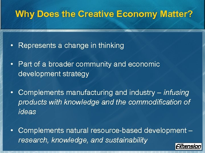 Why Does the Creative Economy Matter? • Represents a change in thinking • Part