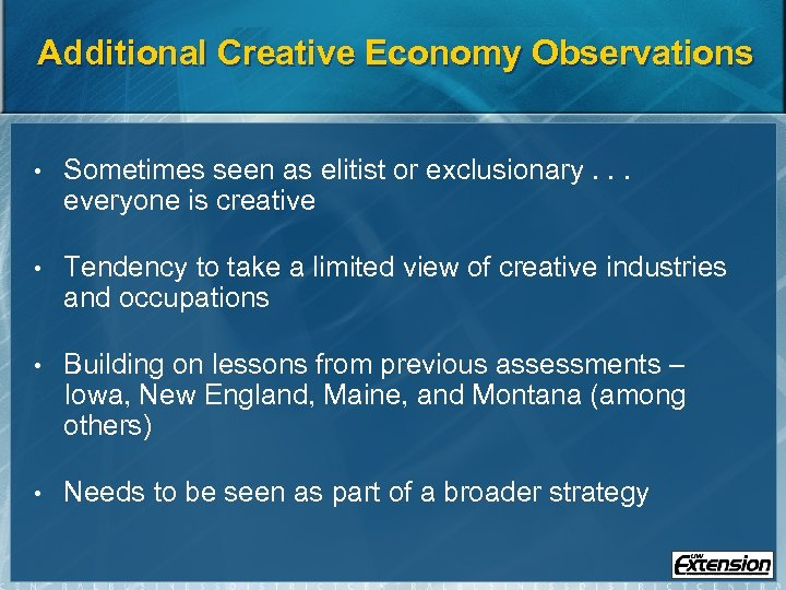 Additional Creative Economy Observations • Sometimes seen as elitist or exclusionary. . . everyone