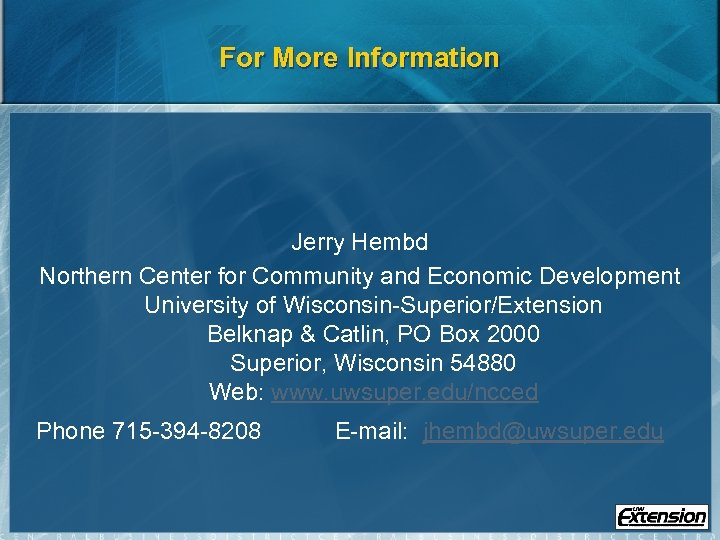 For More Information Jerry Hembd Northern Center for Community and Economic Development University of
