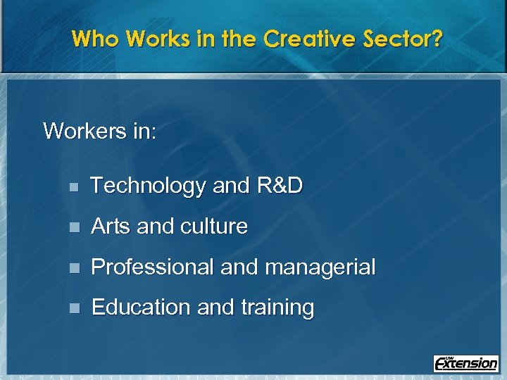 Who Works in the Creative Sector? Workers in: n Technology and R&D n Arts