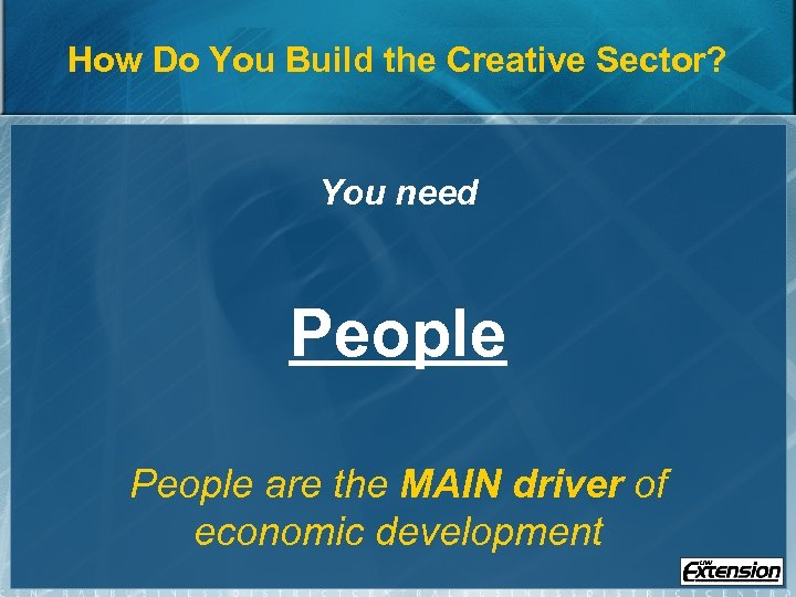How Do You Build the Creative Sector? You need People are the MAIN driver