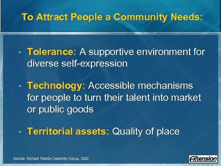 To Attract People a Community Needs: • Tolerance: A supportive environment for diverse self-expression