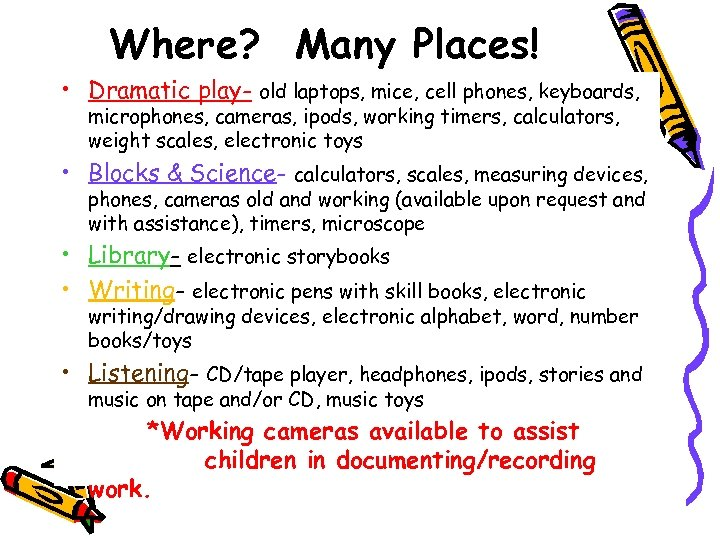 Where? Many Places! • Dramatic play- old laptops, mice, cell phones, keyboards, microphones, cameras,