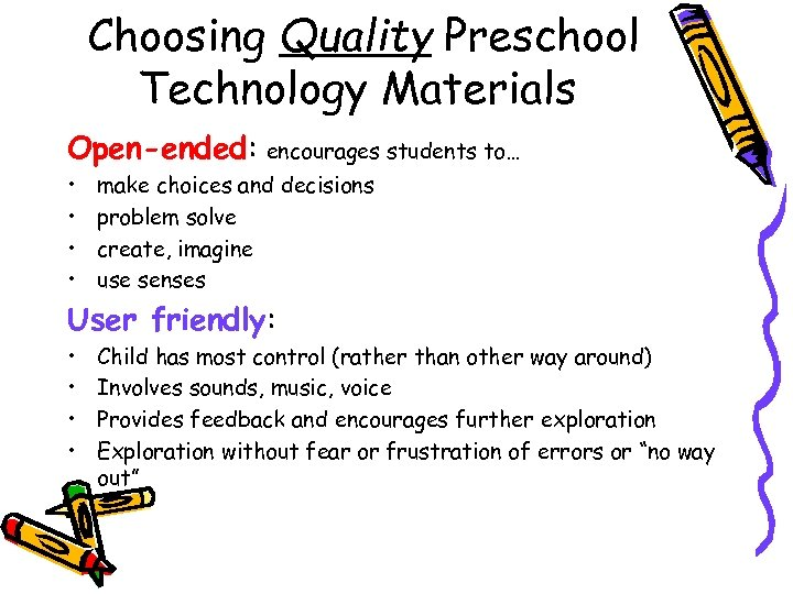 Choosing Quality Preschool Technology Materials Open-ended: encourages students to… • • make choices and