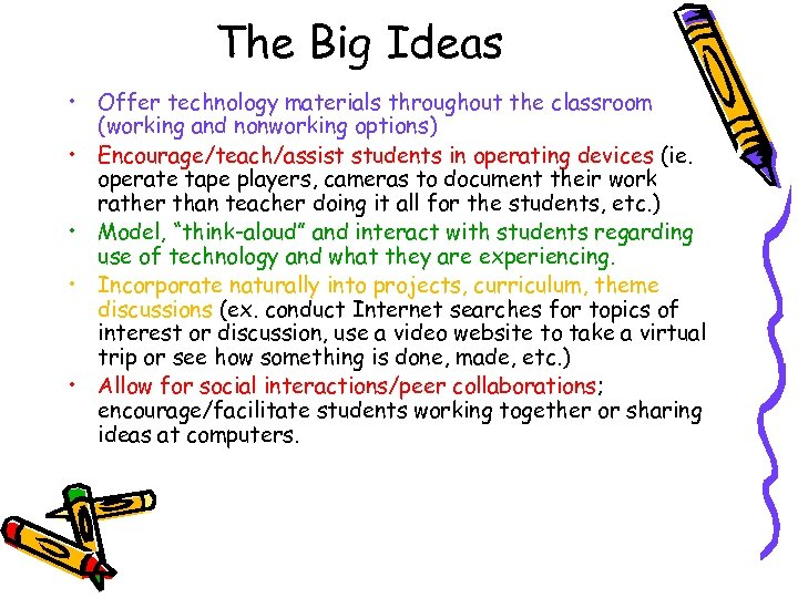 The Big Ideas • Offer technology materials throughout the classroom (working and nonworking options)