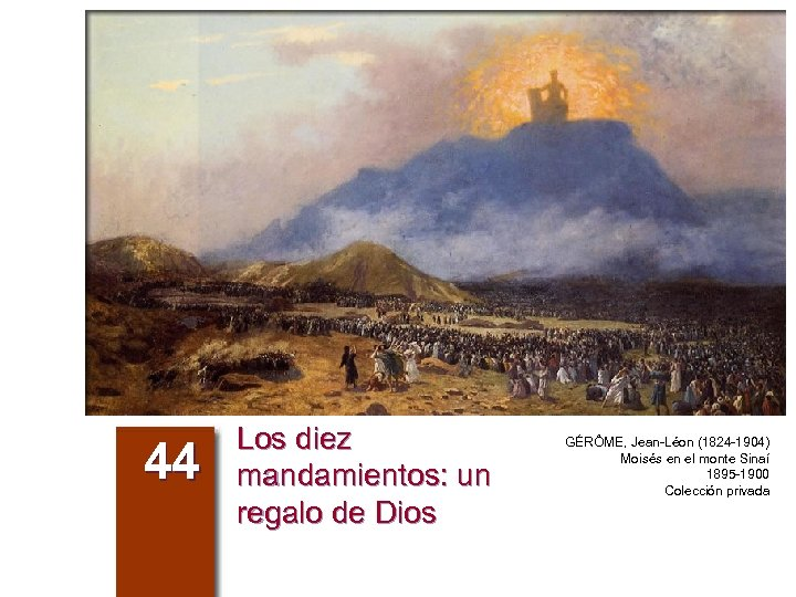 44 Los diez mandamientos: un regalo de Dios GÉRÔME, Jean-Léon (1824 -1904) Moisés en