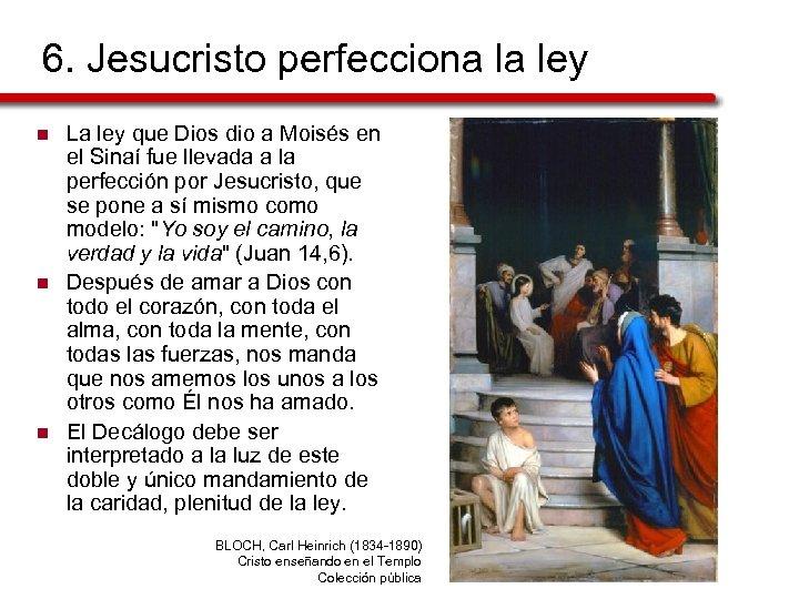 6. Jesucristo perfecciona la ley n n n La ley que Dios dio a