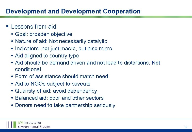 Development and Development Cooperation § Lessons from aid: • • • Goal: broaden objective