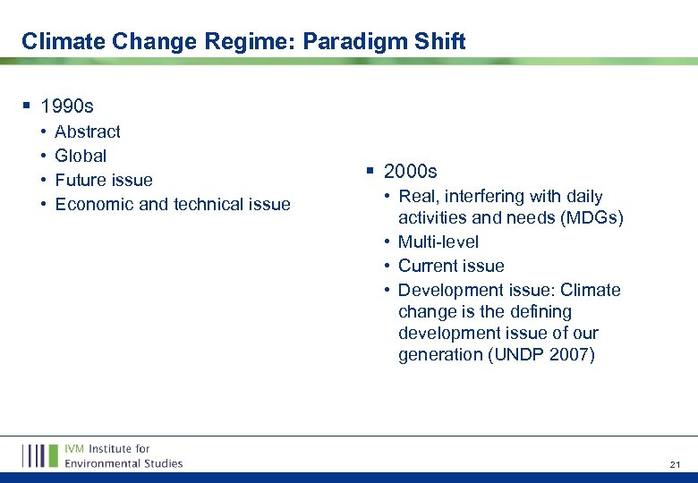 Climate Change Regime: Paradigm Shift § 1990 s • • Abstract Global Future issue