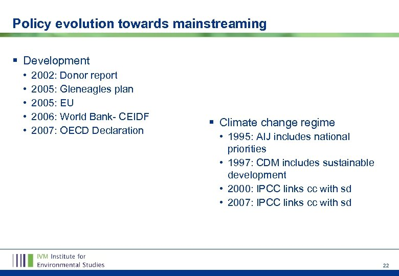 Policy evolution towards mainstreaming § Development • • • 2002: Donor report 2005: Gleneagles