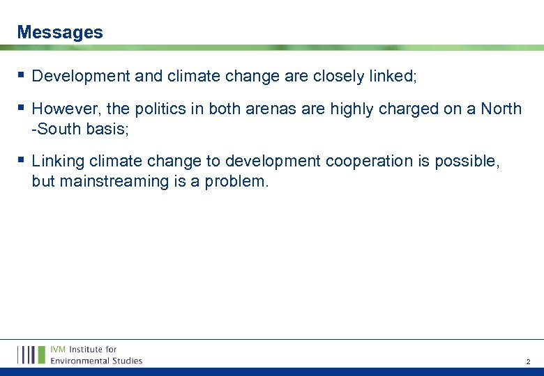 Messages § Development and climate change are closely linked; § However, the politics in