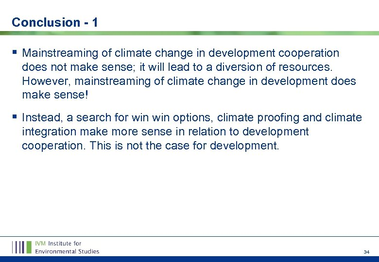 Conclusion - 1 § Mainstreaming of climate change in development cooperation does not make