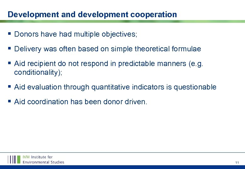 Development and development cooperation § Donors have had multiple objectives; § Delivery was often