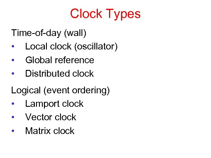 Clock Types Time-of-day (wall) • Local clock (oscillator) • Global reference • Distributed clock