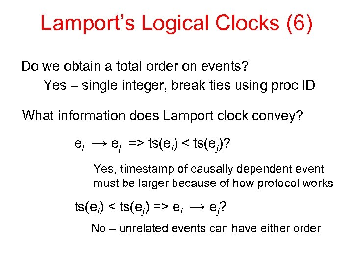 Lamport's Logical Clocks (6) Do we obtain a total order on events? Yes –