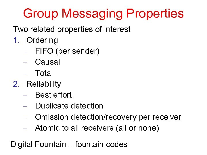 Group Messaging Properties Two related properties of interest 1. Ordering – FIFO (per sender)