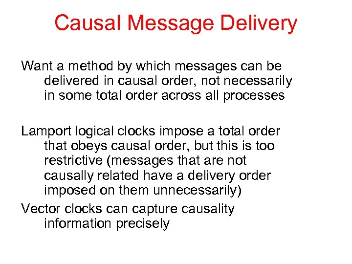 Causal Message Delivery Want a method by which messages can be delivered in causal