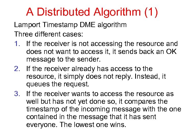 A Distributed Algorithm (1) Lamport Timestamp DME algorithm Three different cases: 1. If the