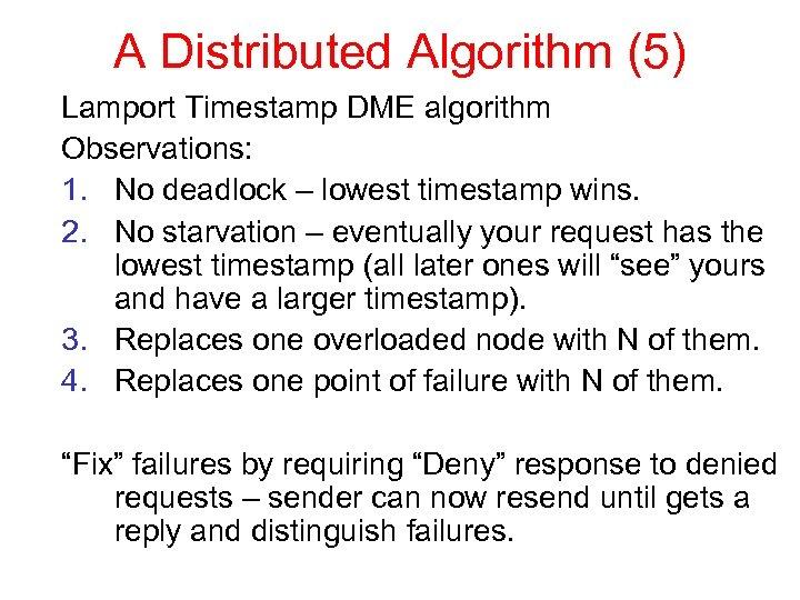 A Distributed Algorithm (5) Lamport Timestamp DME algorithm Observations: 1. No deadlock – lowest