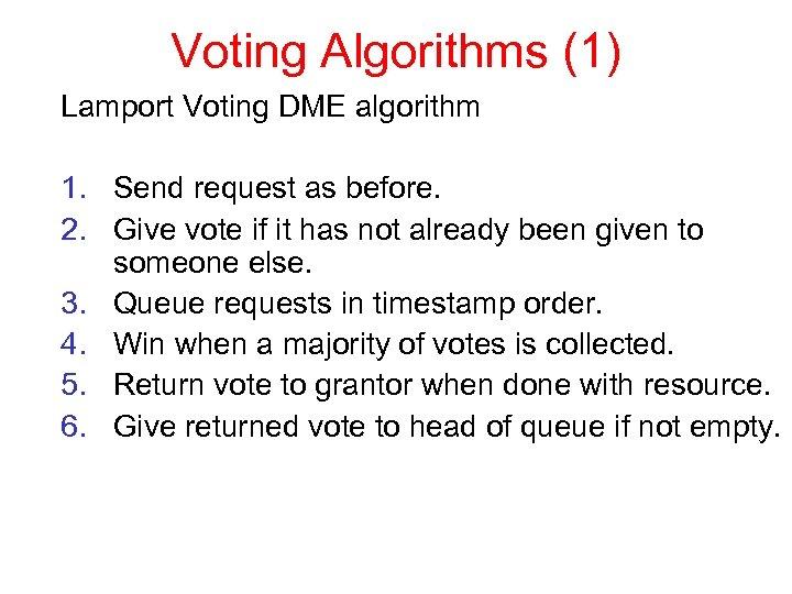 Voting Algorithms (1) Lamport Voting DME algorithm 1. Send request as before. 2. Give