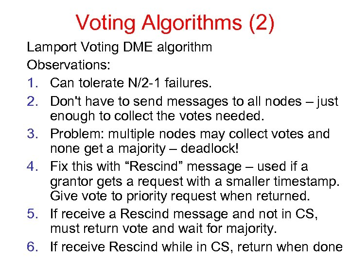 Voting Algorithms (2) Lamport Voting DME algorithm Observations: 1. Can tolerate N/2 -1 failures.