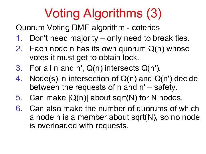 Voting Algorithms (3) Quorum Voting DME algorithm - coteries 1. Don't need majority –