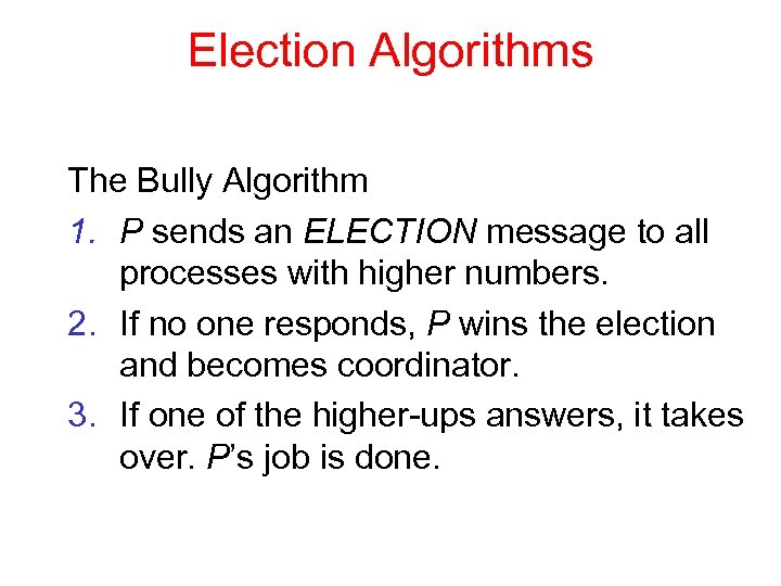 Election Algorithms The Bully Algorithm 1. P sends an ELECTION message to all processes
