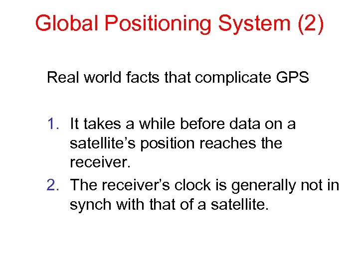 Global Positioning System (2) Real world facts that complicate GPS 1. It takes a