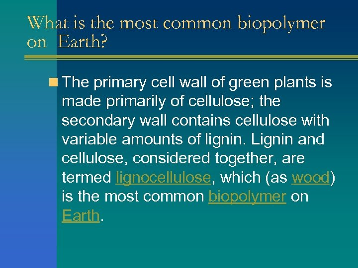 What is the most common biopolymer on Earth? n The primary cell wall of