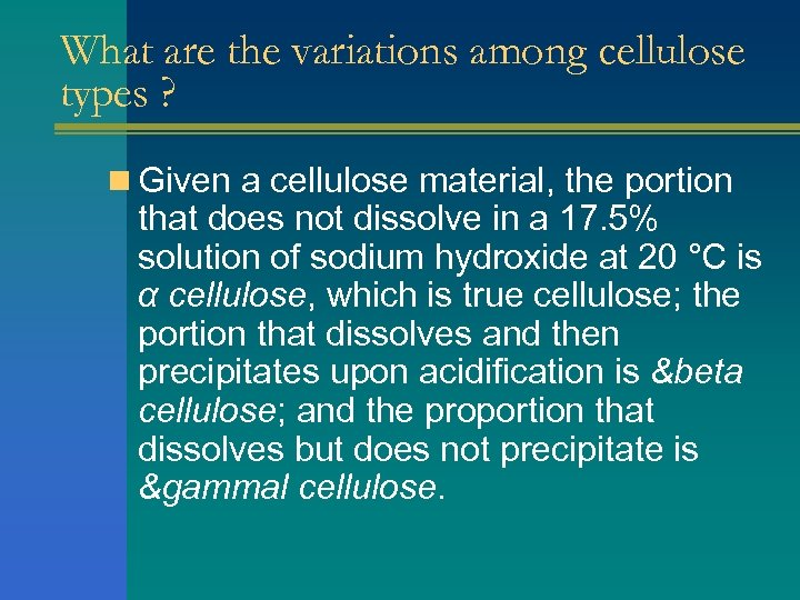 What are the variations among cellulose types ? n Given a cellulose material, the
