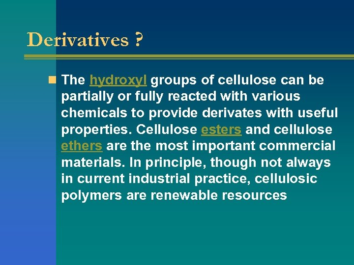 Derivatives ? n The hydroxyl groups of cellulose can be partially or fully reacted