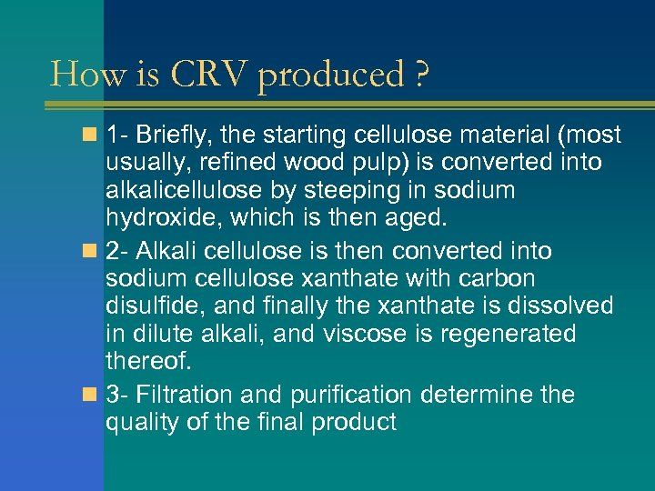 How is CRV produced ? n 1 - Briefly, the starting cellulose material (most