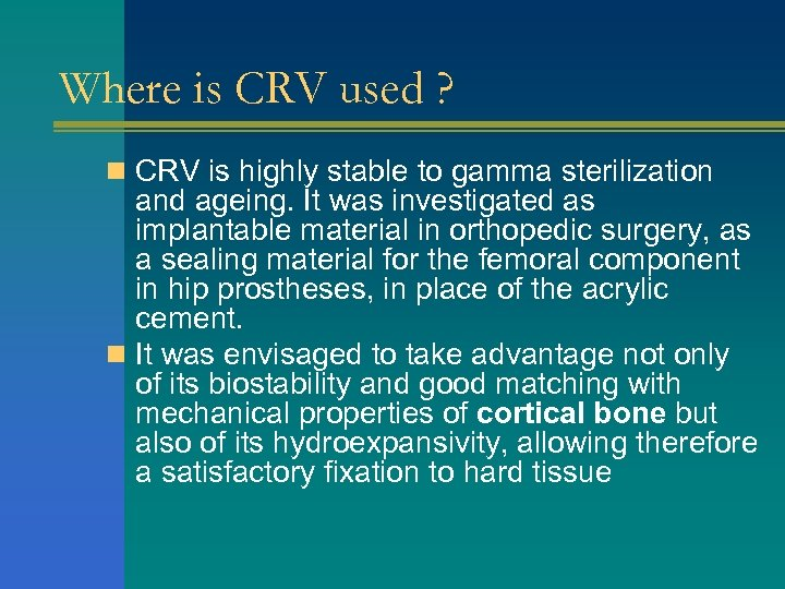 Where is CRV used ? n CRV is highly stable to gamma sterilization and