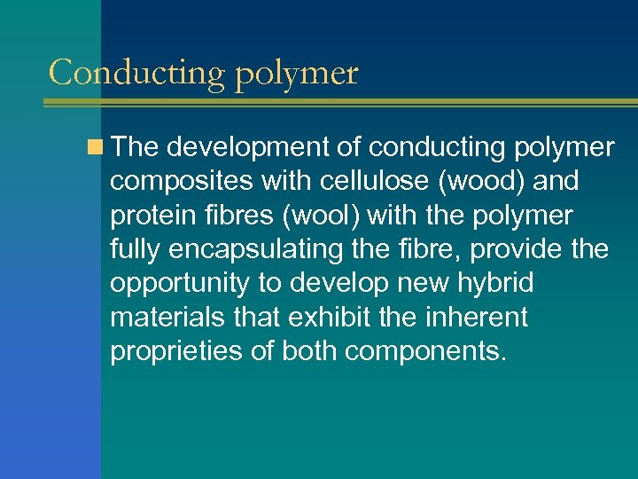 Conducting polymer n The development of conducting polymer composites with cellulose (wood) and protein