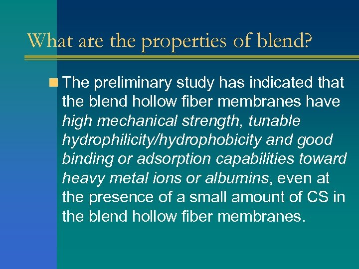 What are the properties of blend? n The preliminary study has indicated that the