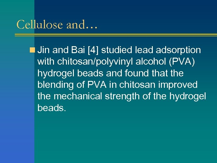 Cellulose and… n Jin and Bai [4] studied lead adsorption with chitosan/polyvinyl alcohol (PVA)