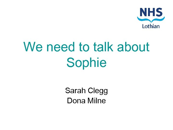 We need to talk about Sophie Sarah Clegg Dona Milne