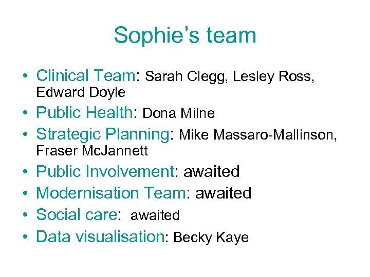 Sophie's team • Clinical Team: Sarah Clegg, Lesley Ross, Edward Doyle • Public Health: