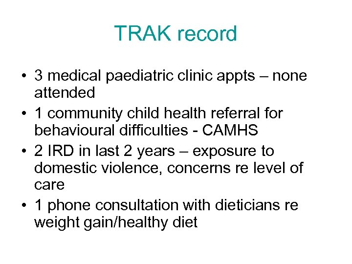 TRAK record • 3 medical paediatric clinic appts – none attended • 1 community