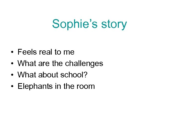 Sophie's story • • Feels real to me What are the challenges What about