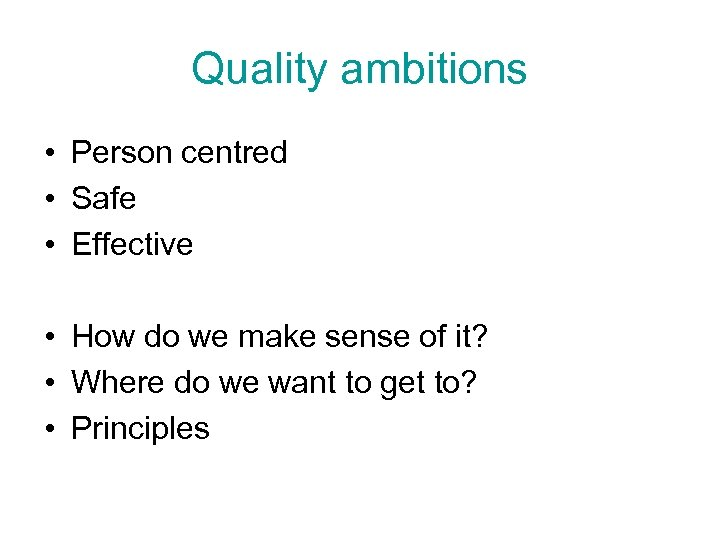 Quality ambitions • Person centred • Safe • Effective • How do we make