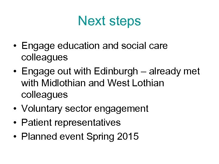 Next steps • Engage education and social care colleagues • Engage out with Edinburgh