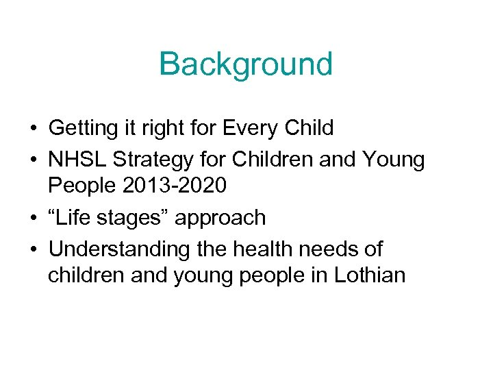 Background • Getting it right for Every Child • NHSL Strategy for Children and