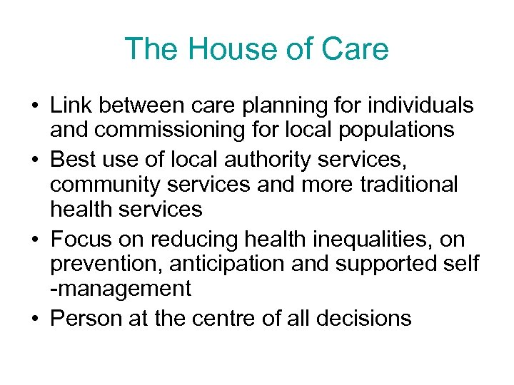 The House of Care • Link between care planning for individuals and commissioning for